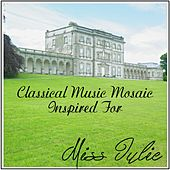 Play & Download Classical Music Mosaic Inspired for Miss Julie by Various Artists | Napster