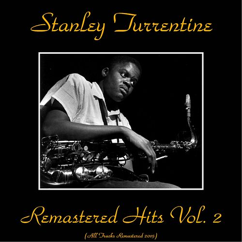 Play & Download Remastered Hits Vol. 2 (All Tracks Remastered) by Stanley Turrentine | Napster