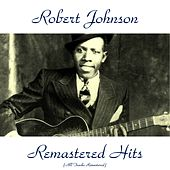 Play & Download Remastered Hits (All Tracks Remastered) by Robert Johnson | Napster