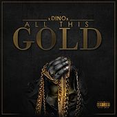 Play & Download All This Gold (feat. Lil Slugg) - Single by Dino | Napster