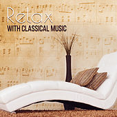 Relax with Classical Music: Leisure & Positive Vibration by Various Artists