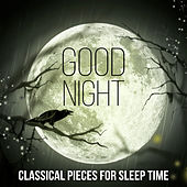 Good Night: Classical Pieces for Sleep Time, Close Your Eyes & Sweet Dreams by Various Artists