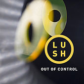 Out of Control by Lush