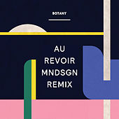 Play & Download Au Revoir (Mndsgn Remix) by Botany | Napster