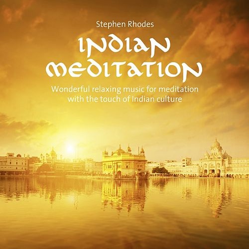Indian Meditation (Wonderful relaxing music for meditation with the touch of indian culture) by Stephen Rhodes