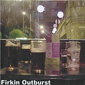 Firkin Outburst by Weird Decibels