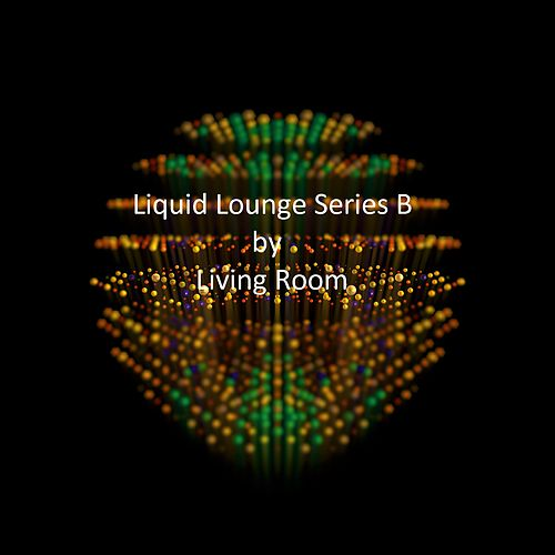 Play & Download Liquid Lounge Series B by Living Room | Napster