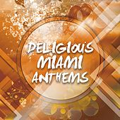 Deligious Miami Anthems by Various Artists