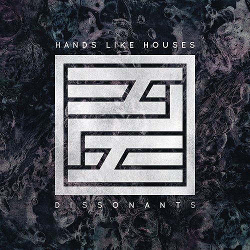Dissonants by Hands Like Houses
