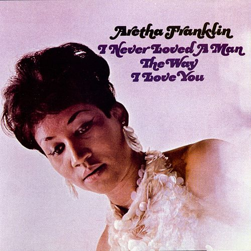 Play & Download I Never Loved A Man The Way I Love You by Aretha Franklin | Napster