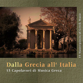 Play & Download Dalla Grecia all' Italia: 15 Capolavori di Musica Greca by Various Artists | Napster