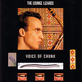 Play & Download Voice Of Chunk by The Lounge Lizards | Napster