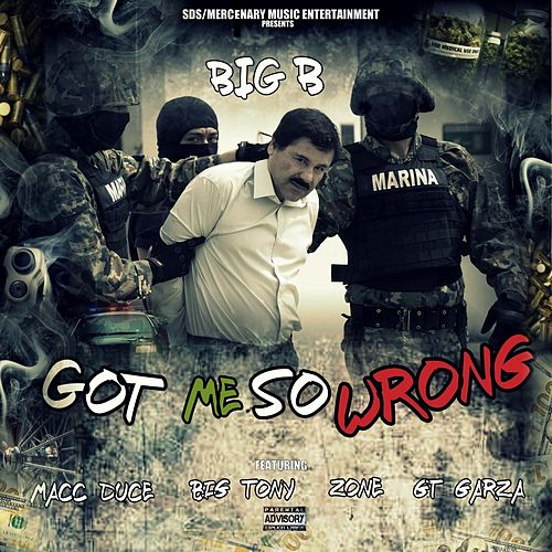 Play & Download Got Me So Wrong (feat. Macc Duce, Big Tony, Zone & Gt Garza) by Big B | Napster