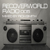 Recoverworld Radio 005 (Mixed by Rich Smith) by Various Artists