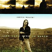 Play & Download Life Down Here on Earth by Kevin Welch | Napster