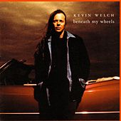 Play & Download Beneath My Wheels by Kevin Welch | Napster
