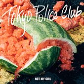 Play & Download Not My Girl by Tokyo Police Club | Napster
