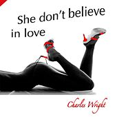 Play & Download She Don't Believe in Love by Charles Wright | Napster