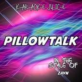 PILLOWTALK (Originally Performed by ZAYN) [Karaoke Versions] by Karaoke Juice