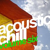 Acoustic Chill Vol. 6 by Various Artists