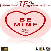 Play & Download Be Mine (feat. Essentrick & MixedBySkool) by Tr3 | Napster