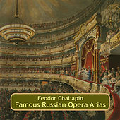 Famous Russian Opera Arias by Feodor Chaliapin