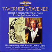 Taverner to Tavener: Five Centuries of Music at Christ Church, Oxford by Christ Church Cathedral Choir