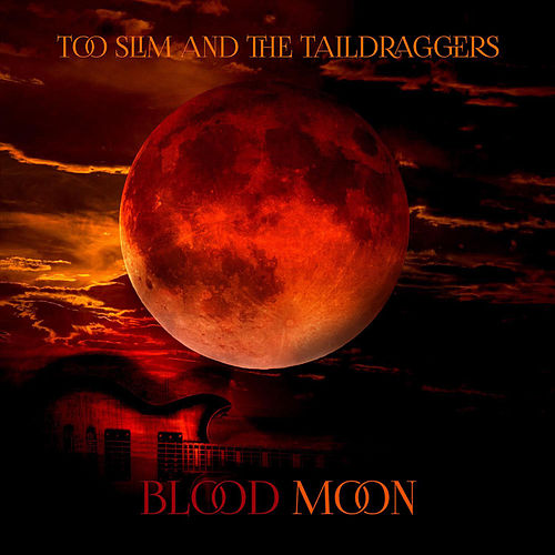 Blood Moon by Too Slim & The Taildraggers