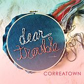 Dear Trouble by Correatown