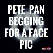 Pete Pan Begging For A Face Pic by OB.one