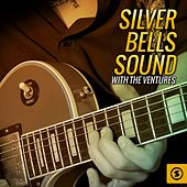 Play & Download Silver Bells Sound with the Ventures by The Ventures | Napster