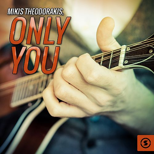Play & Download Only You by Mikis Theodorakis (Μίκης Θεοδωράκης) | Napster