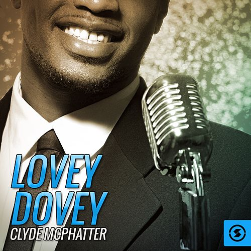 Play & Download Lovey Dovey by Clyde McPhatter | Napster