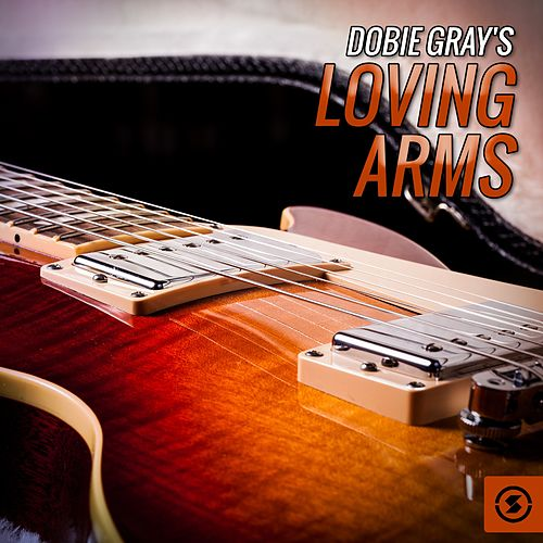 Play & Download Loving Arms by Dobie Gray | Napster