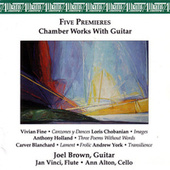 Play & Download Five Premieres • Chamber Works with Guitar by Joel Brown | Napster