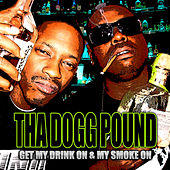 Get My Drink On & My Smoke On by Tha Dogg Pound