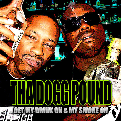 Play & Download Get My Drink On & My Smoke On by Tha Dogg Pound | Napster