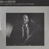 Play & Download Atmosphere for Lovers and Thieves by Ben Webster | Napster