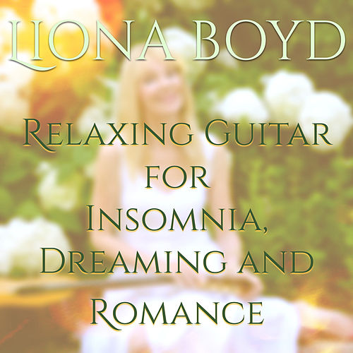 Relaxing Guitar for Insomnia, Dreaming and Romance by Liona Boyd