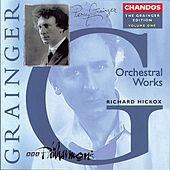 Play & Download GRAINGER: Grainger Edition, Vol. 1: Orchestral Works by Richard Hickox | Napster