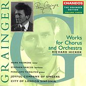GRAINGER: Grainger Edition, Vol. 3: Works for Chorus and Orchestra by Various Artists