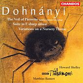 DOHNANYI: Suite in F sharp minor / Variations on a Nursery Theme / The Veil of Pierrette by Various Artists