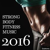 Play & Download Strong Body Fitness Music 2016 by Various Artists | Napster