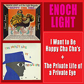 Play & Download I Want to Be Happy Cha Cha's + the Private Life of a Private Eye by Enoch Light | Napster