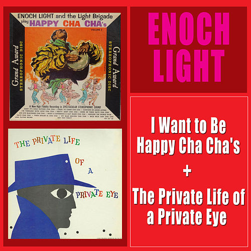I Want to Be Happy Cha Cha's + the Private Life of a Private Eye by Enoch Light