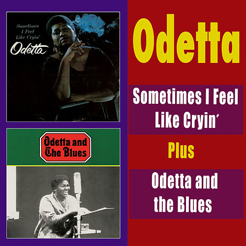 Play & Download Sometimes I Feel Like Cryin' + Odetta and the Blues by Odetta | Napster
