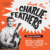 Play & Download Jungle Fever: 1955 - 1962 Recordings by Charlie Feathers | Napster