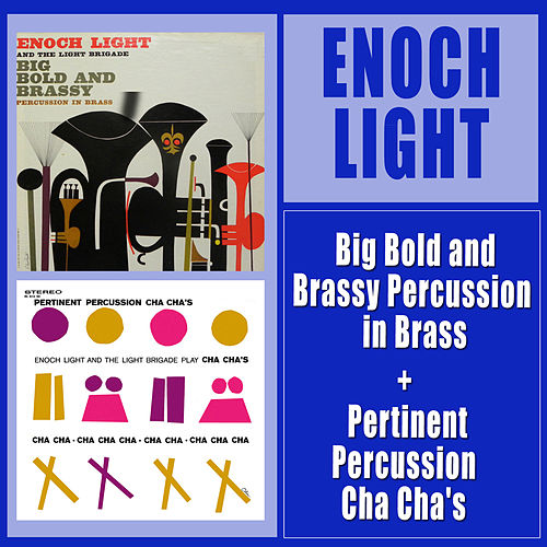 Play & Download Big Bold and Brassy Percussion in Brass + Pertinent Percussion Cha Cha's by Enoch Light | Napster