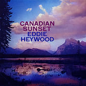 Play & Download Canadian Sunset (Bonus Track Version) by Eddie Heywood | Napster