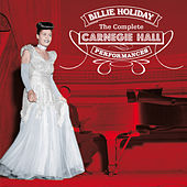 Play & Download The Complete Carnegie Hall Performances (Live) [Bonus Track Version] by Billie Holiday | Napster